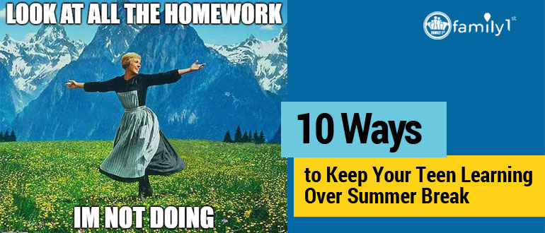 10 Ways To Keep Your Teen Learning Over Summer Break