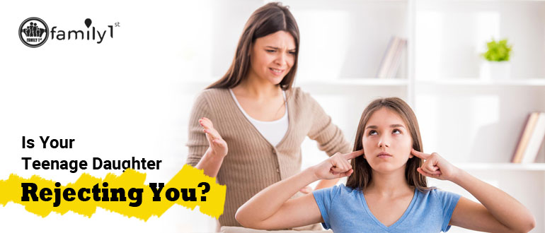 Is Your Teenage Daughter Rejecting You?