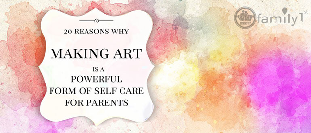 20 Self-Care Benefits For Parents On Creating Art