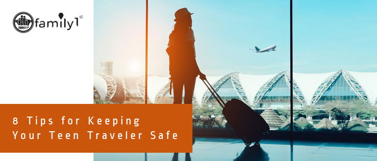 8 Tips for Keeping Your Teen Traveler Safe