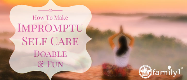 How to Make Impromptu Self-Care Doable and Fun!?
