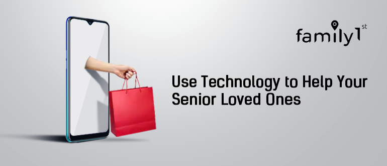 Use technology to help your senior loved ones